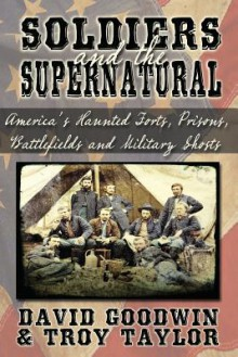 Soldiers and the Supernatural - Troy Taylor, David Goodwin