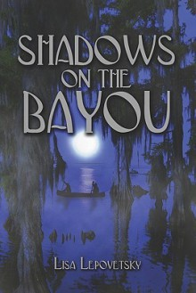 Shadows on the Bayou - Lisa Lepovetsky