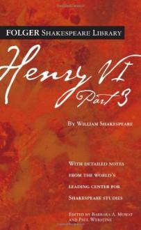 Henry VI, Part 3 - Paul Werstine, Barbara A. Mowat, William Shakespeare