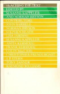 Teaching the Text - Susanne Kappeler, Norman Bryson