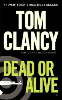 Dead or Alive - Tom Clancy, Grant Blackwood
