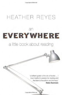 An Everywhere: a little book about reading - Heather Reyes