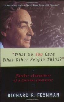 What Do You Care What Other People Think? - Richard P. Feynman, Ralph Leighton