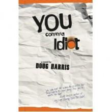 You Comma Idiot - Doug Harris