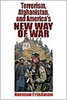 Terrorism, Afghanistan, and America's New Way of War - Norman Friedman