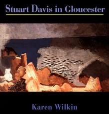 Stuart Davis in Gloucester - Karen Wilkin, Stuart Davis