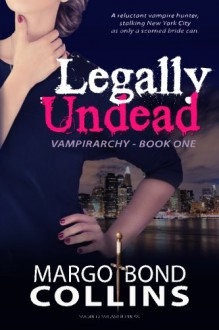 Legally Undead (Vampirarchy) (Volume 1) - Margo Bond Collins