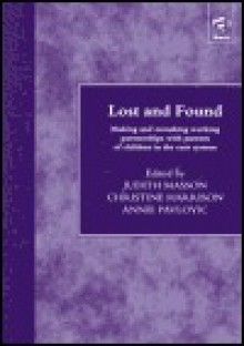 Lost and Found: Making and Remaking Working Partnerships with Parents of Children in the Care System - J. M. Masson, J. M. Masson