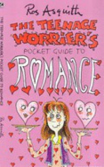 The teenage worrier's pocket guide to romance - Ros Asquith