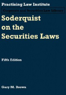 Soderquist On The Securities Laws - Gary M. Brown