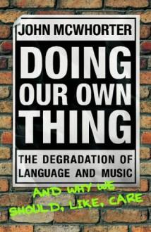 Doing Our Own Thing - John H. McWhorter