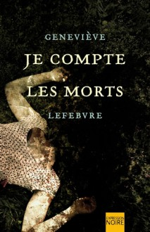 Je Compte Les Morts - Geneviève Lefebvre