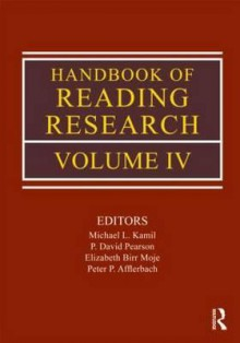 Handbook of Reading Research - Michael L. Kamil, P. David Pearson, Birr Moje Elizabeth, Peter Afflerbach