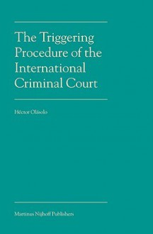 The Triggering Procedure of the International Criminal Court - Hector Olasolo