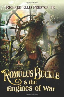 Romulus Buckle & the Engines of War (The Chronicles of the Pneumatic Zeppelin, #2) - Richard Ellis Preston Jr.