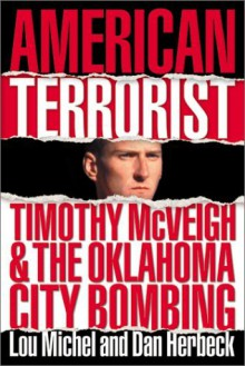 American Terrorist: Timothy McVeigh and the Oklahoma City Bombing - Lou Michel, Dan Herbeck
