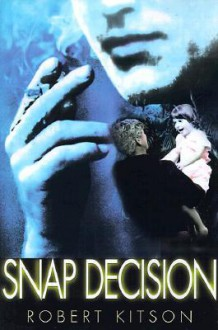 Snap Decision - Robert Kitson, Philip Rushlow