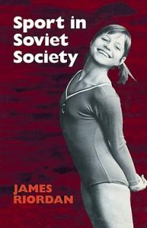 Sport in Soviet Society - James Riordan