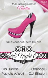 Girls Night Out: Volume 2 (GNO) - 'Patricia A. Wolf', 'Calinda B', 'Lila Dubois', 'C.J. Ellisson'