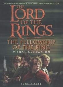 The Fellowship of the Ring Visual Companion (The Lord of the Rings) - Jude Fisher