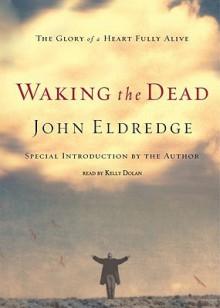 Waking the Dead (Audio) - John Eldredge, Oasis, Kelly Dolan