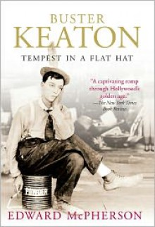 Buster Keaton: Tempest In A Flat Hat - Edward McPherson