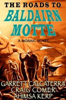 The Roads to Baldairn Motte - Garrett Calcaterra,Craig Comer,Ahimsa Kerp