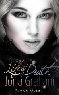 The Life & Death of Jorja Graham - Brynn Myers
