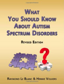 What You Should Know about Autism Spectrum Disorders. Revised Edition. - Raymond Le Blanc, Hennie Volkers