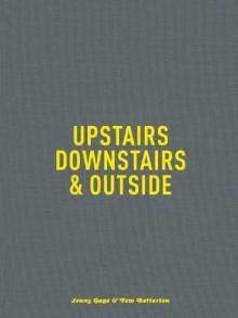 Jenny Gage & Tom Betterton: Upstairs, Downstairs & Outside - Jenny Gage, Tom Betterton