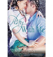 [Play with Me] [by: Kristen Proby] - Kristen Proby