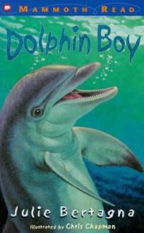 Dolphin Boy - Julie Bertagna, Chris Chapman
