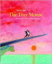 The Tiny Mouse - Janis Ian, Dieter Schubert