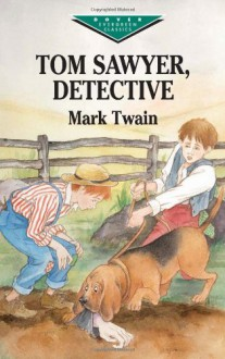 Tom Sawyer, Detective (Dover Children's Evergreen Classics) - Mark Twain;Children's Classics