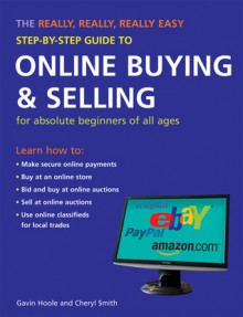 The Really, Really, Really Easy Step-by-Step Guide to Online Buying & Selling: For Absolute Beginners of All Ages - Gavin Hoole, Cheryl Smith