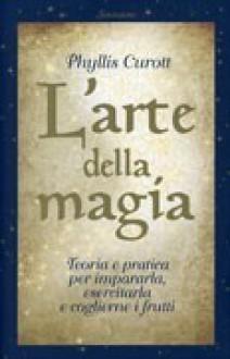 L'arte della magia - Phyllis Curott
