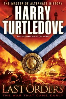 Last Orders: The War That Came Early, Book Six - Harry Turtledove