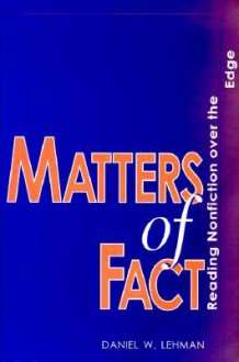MATTERS OF FACT: READING NONFICTION OVER THE EDGE - Daniel W. Lehman