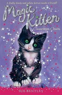 Classroom Chaos (Magic Kitten) - Sue Bentley