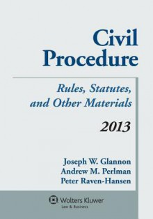 Civil Procedure: Rules, Statutes, and Other Materials, 2013 - Glannon