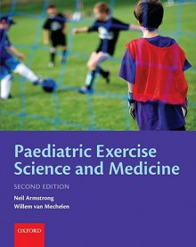 Paediatric Exercise Science and Medicine - Neil Armstrong, Willem van Mechelen