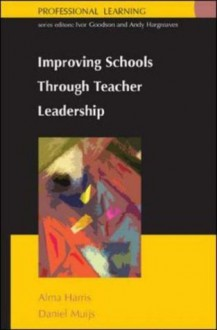 Improving School through Teacher Leadership (Professional Learning) - Alma Harris, Daniel Muijs