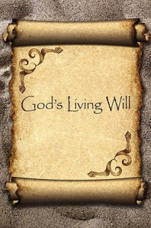 God's Living Will: A Guide to - Larry S. Rice
