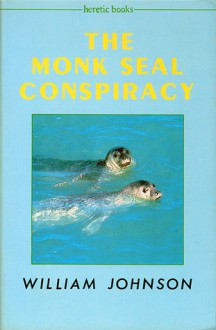 The Monk Seal Conspiracy - William Johnson