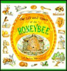 The Life and Times of the Honeybee - Charles Micucci