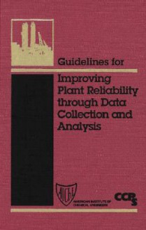 Guidelines for Improving Plant Reliability Through Data Collection and Analysis - Center for Chemical Process Safety, Aiche