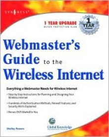 Webmaster's Guide to the Wireless Internet - Dan A. Olsen, Wei Meng Lee, Ryan Fife