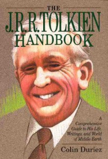 The J. R. R. Tolkien Handbook: A Concise Guide to His Life, Writings, and World of Middle-Earth - Colin Duriez, Brian Sibley