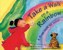Take a Walk on a Rainbow: A First Look at Color - Miriam Moss, Amanda Wood