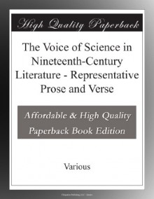The Voice of Science in Nineteenth-Century Literature - Representative Prose and Verse - Various .